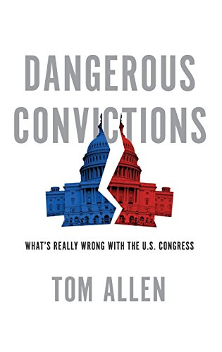 9780199931989: Dangerous Convictions: What's Really Wrong with the U.S. Congress