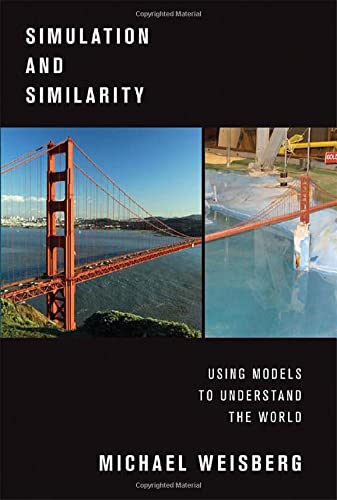Simulation and Similarity. Using Models to Understand the World.: WEISBERG, M.,