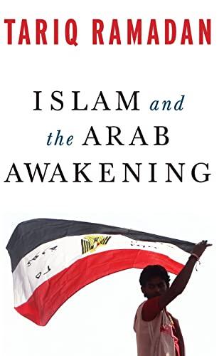 Islam and the Arab awakening.: Ramadan, Tariq.