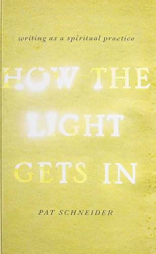 9780199933969: How the Light Gets In: Writing as a Spiritual Practice