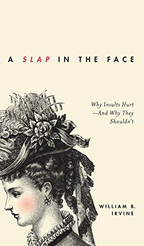 9780199934454: A Slap in the Face: Why Insults Hurt - And Why They Shouldn't