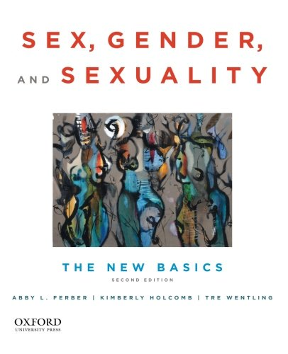 Sex, Gender, and Sexuality: The New Basics: Wentling, Tre, Holcomb,