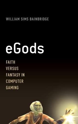 9780199935819: eGods: Faith versus Fantasy in Computer Gaming