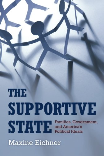 The Supportive State: Families, Government, and America's: Eichner, Maxine