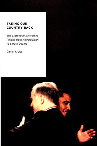 9780199936786: Taking Our Country Back: The Crafting of Networked Politics from Howard Dean to Barack Obama (Oxford Studies in Digital Politics)