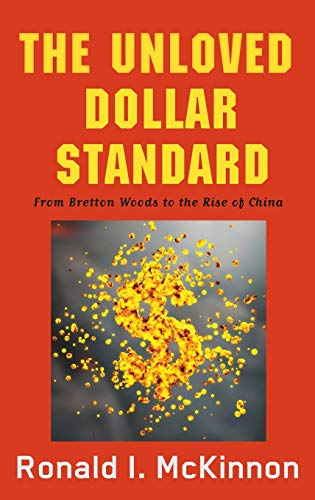9780199937004: The Unloved Dollar Standard: From Bretton Woods to the Rise of China