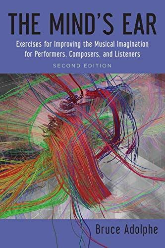 9780199937042: The Mind's Ear: Exercises for Improving the Musical Imagination for Performers, Composers, and Listeners