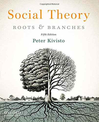 Social Theory: Roots and Branches: Kivisto, Peter