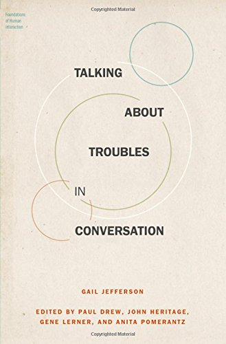 Talking About Troubles in Conversation (Foundations of Human Interaction): Jefferson, Gail