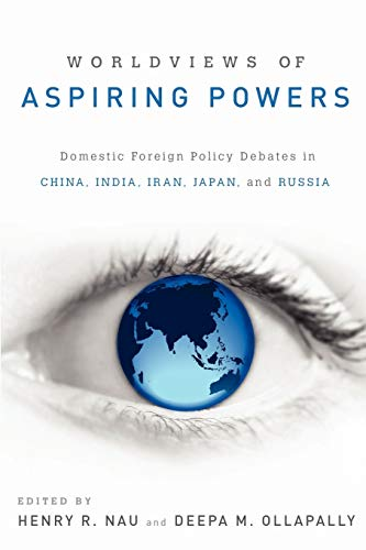 9780199937493: Worldviews of Aspiring Powers: Domestic Foreign Policy Debates in China, India, Iran, Japan, and Russia