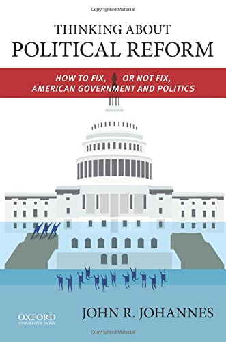9780199937998: Thinking About Political Reform: How to Fix, or Not Fix, American Government and Politics