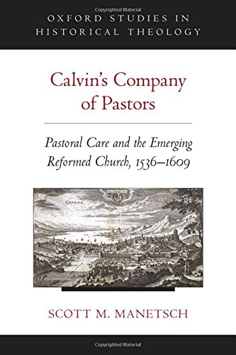 9780199938575: Calvin's Company of Pastors: Pastoral Care and the Emerging Reformed Church, 1536-1609 (Oxford Studies in Historical Theology)