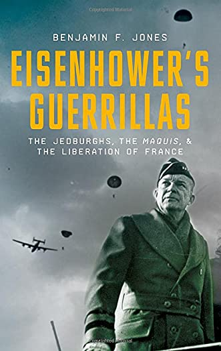 Eisenhower's Guerrillas: The Jedburghs, the Maquis, and: Jones, Benjamin F.