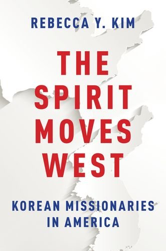 9780199942107: The Spirit Moves West: Korean Missionaries in America