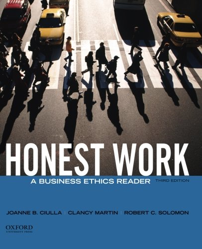 Honest Work: A Business Ethics Reader: Ciulla, Joanne B.; Martin, Clancy; Solomon, Robert C.