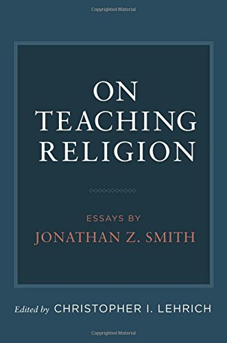 9780199944293: On Teaching Religion: Essays by Jonathan Z. Smith