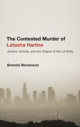 9780199944576: The Contested Murder of Latasha Harlins: Justice, Gender, and the Origins of the LA Riots