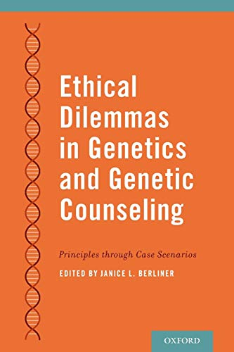 Ethical Dilemmas in Genetics and Genetic Counseling: Principles through Case Scenarios: Janice L. ...