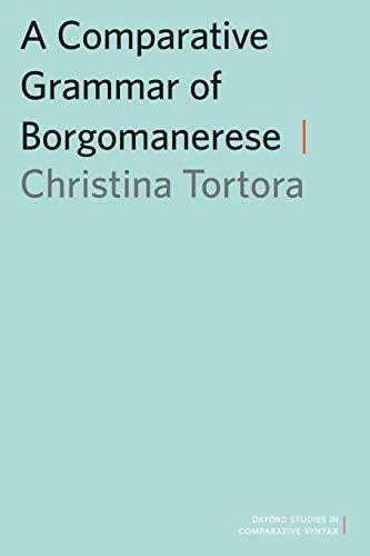 9780199945641: A Comparative Grammar of Borgomanerese (Oxford Studies in Comparative Syntax)