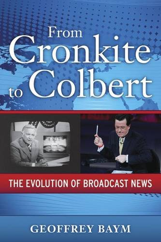 9780199945849: From Cronkite to Colbert: The Evolution of Broadcast News