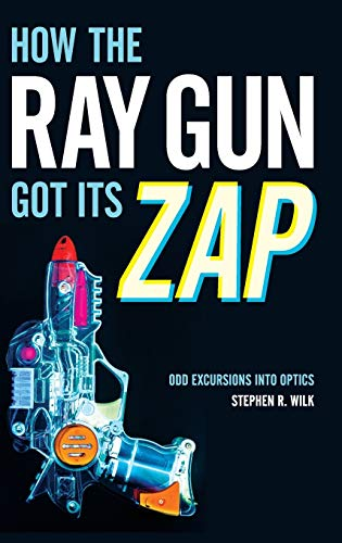 9780199948017: How the Ray Gun Got Its Zap: Odd Excursions into Optics