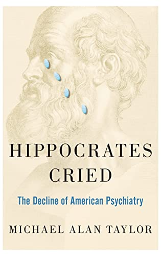 9780199948062: Hippocrates Cried: The Decline of American Psychiatry