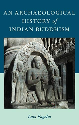 An Archaeological History of Indian Buddhism (Oxford Handbooks): Lars Fogelin