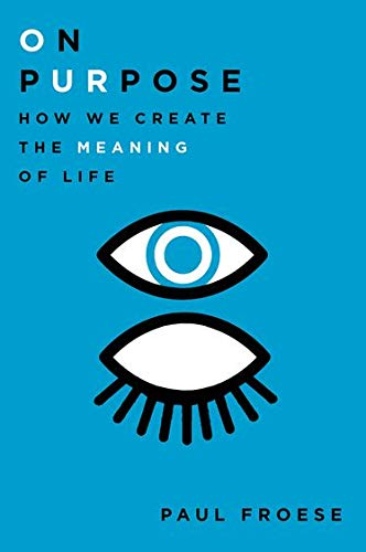9780199948901: On Purpose: How We Create the Meaning of Life