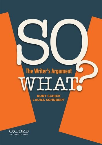 SO WHAT?: The Writer's Argument: Schick, Kurt; Schubert,