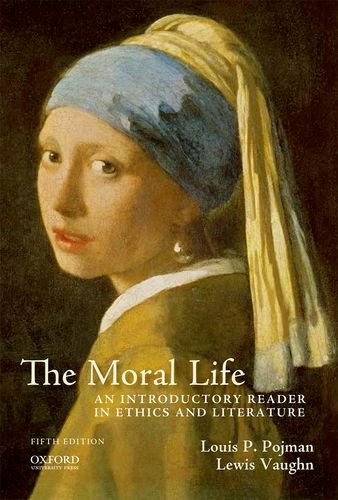 The Moral Life: An Introductory Reader in: Pojman, Louis P.,