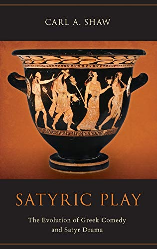 9780199950942: Satyric Play: The Evolution of Greek Comedy and Satyr Drama