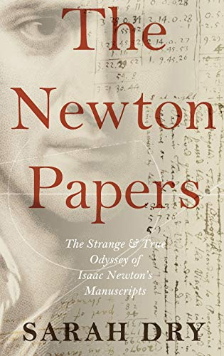 9780199951048: The Newton Papers: The Strange and True Odyssey of Isaac Newton's Manuscripts