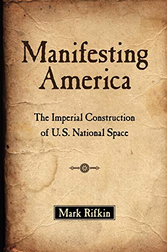 9780199958498: Manifesting America: The Imperial Construction of U.S. National Space