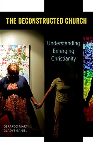 The Deconstructed Church. Understanding Emerging Christianity.: MARTI, G. G.,