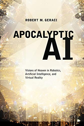9780199964000: Apocalyptic AI: Visions of Heaven in Robotics, Artificial Intelligence, and Virtual Reality