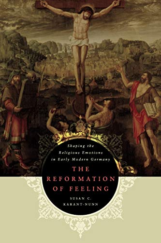 9780199964017: The Reformation of Feeling: Shaping the Religious Emotions in Early Modern Germany