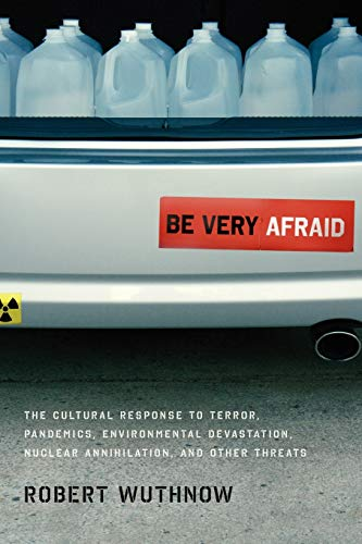 9780199964024: Be Very Afraid: The Cultural Response to Terror, Pandemics, Environmental Devastation, Nuclear Annihilation, and Other Threats