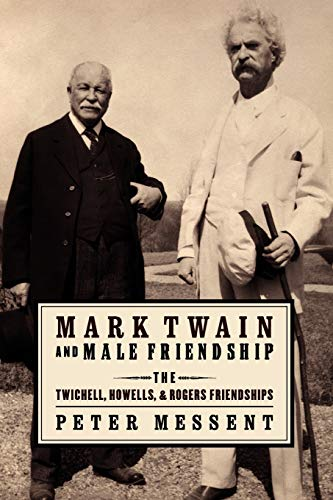 9780199964109: Mark Twain and Male Friendship: The Twichell, Howells, and Rogers Friendships