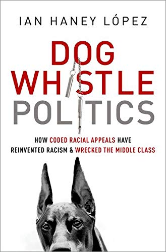 9780199964277: Dog Whistle Politics: How Coded Racial Appeals Have Reinvented Racism and Wrecked the Middle Class
