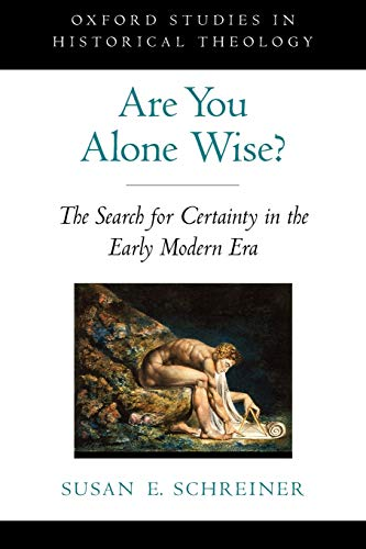 9780199964475: Are You Alone Wise?: The Search for Certainty in the Early Modern Era (Oxford Studies in Historical Theology)