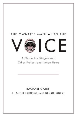 9780199964666: The Owner's Manual to the Voice: A Guide for Singers and Other Professional Voice Users