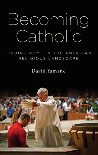 Becoming Catholic : Finding Rome in the: David Yamane