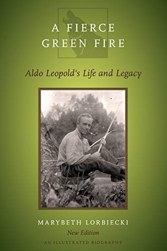 9780199965038: A Fierce Green Fire: The Life and Legacy of Aldo Leopold