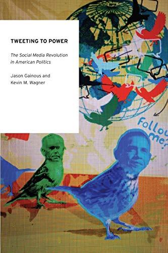 9780199965090: Tweeting to Power: The Social Media Revolution in American Politics (Oxford Studies in Digital Politics)