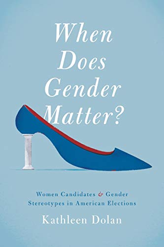 When Does Gender Matter?: Women Candidates and Gender Stereotypes in American Elections: Dolan, ...