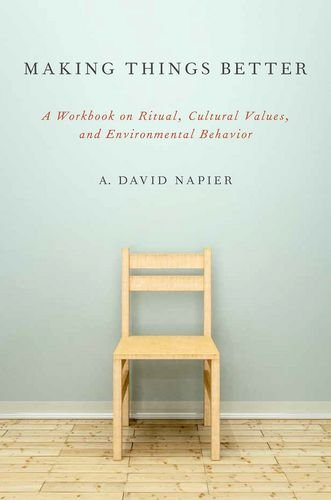 9780199969357: Making Things Better: A Workbook on Ritual, Cultural Values, and Environmental Behavior (Oxford Ritual Studies)