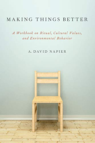 9780199969364: Making Things Better: A Workbook on Ritual, Cultural Values, and Environmental Behavior (Oxford Ritual Studies)