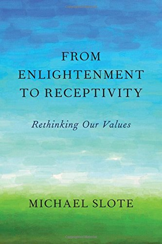 From Enlightenment to Receptivity. Rethinking Our Values.: SLOTE, M.,
