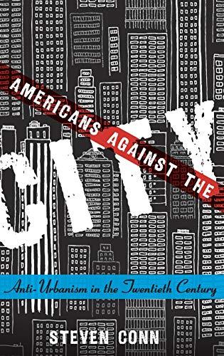 9780199973668: Americans Against the City: Anti-Urbanism in the Twentieth Century