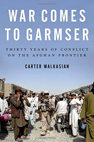 9780199973750: War Comes to Garmser: Thirty Years of Conflict on the Afghan Frontier